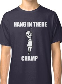 hang in there champ Classic T-Shirt