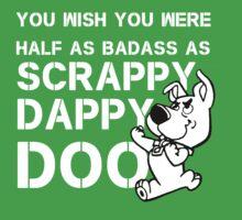 you Wish You Were Half the badass Scrappy Doo is (var) T-Shirt