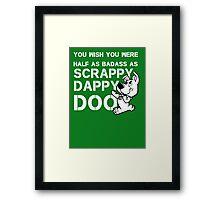 you Wish You Were Half the badass Scrappy Doo is (var) Framed Print