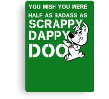 you Wish You Were Half the badass Scrappy Doo is (var) Canvas Print