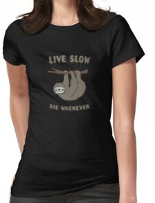 Funny & Cute Sloth 'Live Slow Die Whenever' Cool Statement / Lazy Motto / Slogan Womens Fitted T-Shirt