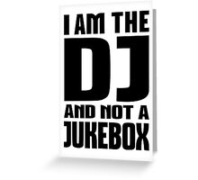 I am the DJ not a Jukebox Greeting Card