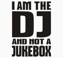 I am the DJ not a Jukebox by Designzz