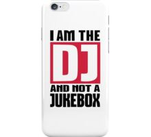 I am the DJ not a Jukebox iPhone Case/Skin