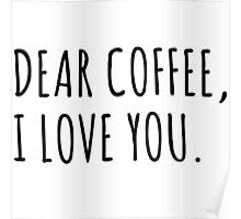Dear Coffee, I love you Poster