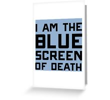I am the blue screen of death Greeting Card