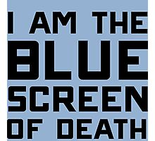 I am the blue screen of death Photographic Print