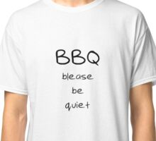 BBQ - blease be quiet Classic T-Shirt