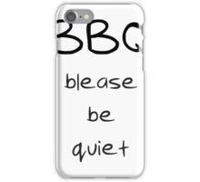 BBQ - blease be quiet iPhone Case/Skin
