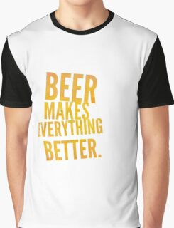 Beer makes everything better! Graphic T-Shirt