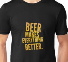 Beer makes everything better! Unisex T-Shirt