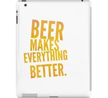 Beer makes everything better! iPad Case/Skin
