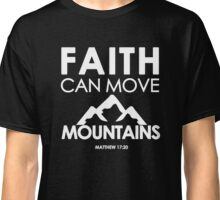 Faith Can Move Mountains Matthew 17:20 - Christian Gifts Classic T-Shirt