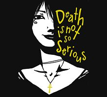 Death Is Not So Serious Unisex T-Shirt