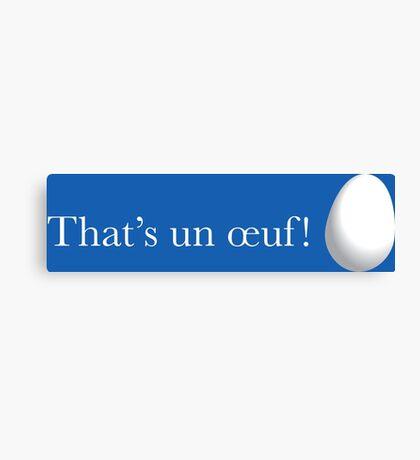 That's un œuf! - That's enough! Pun French Egg Joke Canvas Print