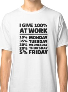 I give 100% at work Classic T-Shirt