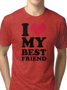 I love my best friend Tri-blend T-Shirt