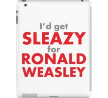I'd get sleazy for Ronald Weasley iPad Case/Skin