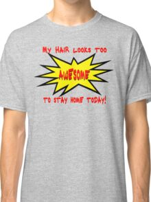 Great Hair Day? Tell the World!  Classic T-Shirt