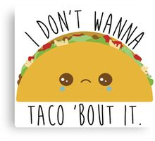 I Don't Wanna Taco 'Bout It - Tacos Canvas Print