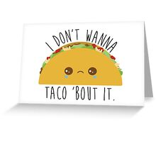 I Don't Wanna Taco 'Bout It - Tacos Greeting Card