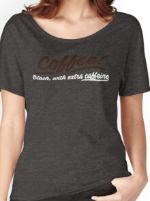 Coffee BLACK with extra Caffeine. Women's Relaxed Fit T-Shirt