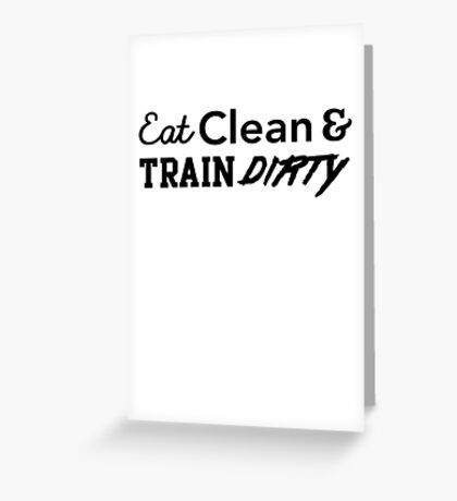 Eat Clean and Train Dirty Greeting Card