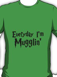 Everyday I'm Mugglin' T-Shirt