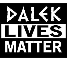 DOCTOR WHO - DALEK LIVES MATTER Photographic Print