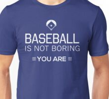 Baseball is not boring. You are Unisex T-Shirt