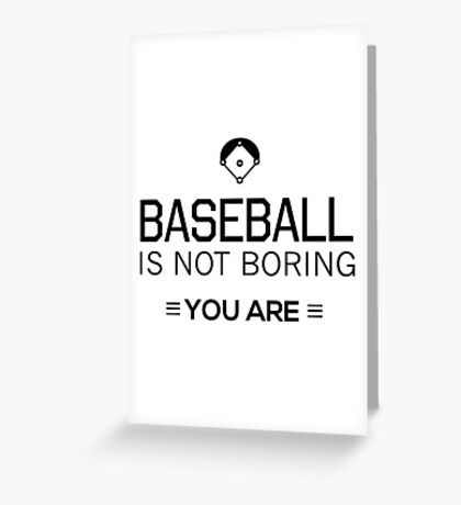 Baseball is not boring. You are Greeting Card