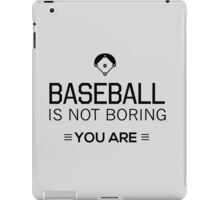 Baseball is not boring. You are iPad Case/Skin