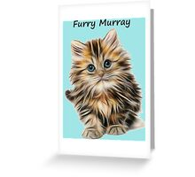Kitten Furry Murray So Cute And Hairy Greeting Card