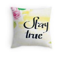 Stay True Throw Pillow