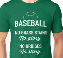 Baseball. No grass stains no glory. No bruises no story Unisex T-Shirt