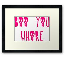 Boo you whore Framed Print