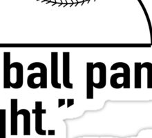 Baseball pants are too tight said no girl ever Sticker