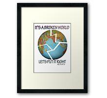 IT'S A BROKEN WORLD Framed Print