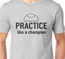 Practice baseball like a champion Unisex T-Shirt