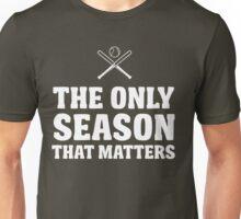 Baseball. The only season that matters Unisex T-Shirt