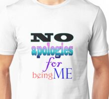 No Apologies for Being Me Unisex T-Shirt