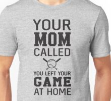 Your mom called you left your game at home Unisex T-Shirt