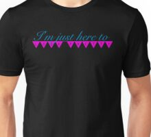 I'm Just Here To Look Pretty... Unisex T-Shirt