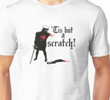 Tis but a scratch Unisex T-Shirt