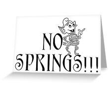 No Springs! Greeting Card