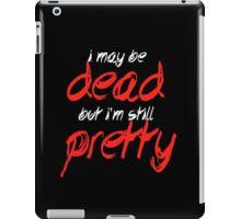 I may be dead but I'm still pretty iPad Case/Skin