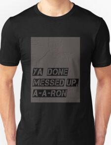 YOU DONE MESSED A-A-RON- KEY &PEELE Unisex T-Shirt