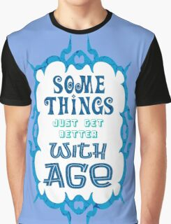 Some Things Just Get Better With Age - Funny Quote/ Saying for Birthday and Anniversary Gift Graphic T-Shirt