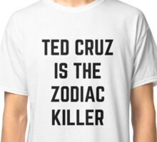 TED CRUZ IS THE ZODIAC KILLER Classic T-Shirt