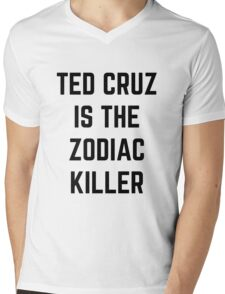 TED CRUZ IS THE ZODIAC KILLER Mens V-Neck T-Shirt